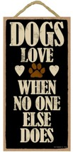 "Dogs Love When No One Else Does Sign Plaque Dog 5"" x 10"" - $10.95"