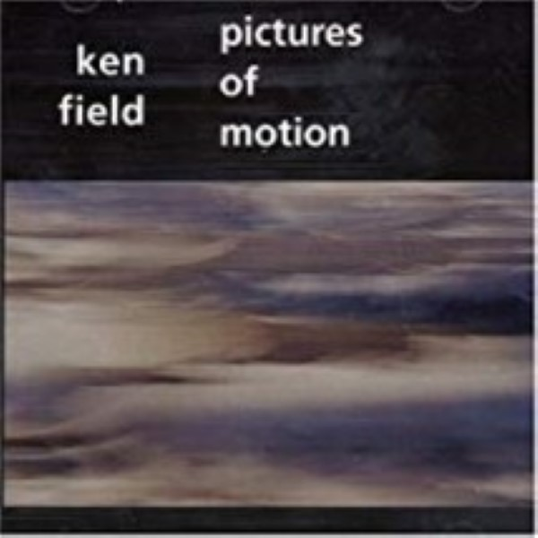 Pictures Of Motions by Ken Field Cd