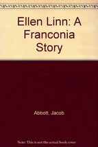 Ellen Linn a Franconia Story [Hardcover] Abbott, Jacob (author of the Ro... - $7.74