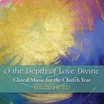 O the Depth of Love Divine by David Hurd