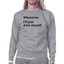 Date Myself Grey Cute Sweatshirt Pullover Fleece Witty Quote Design - $20.99+