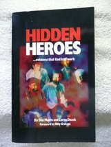 Hidden Heroes...Evidence That God is at Work Don Moore and Lorna Dueck - $1.49