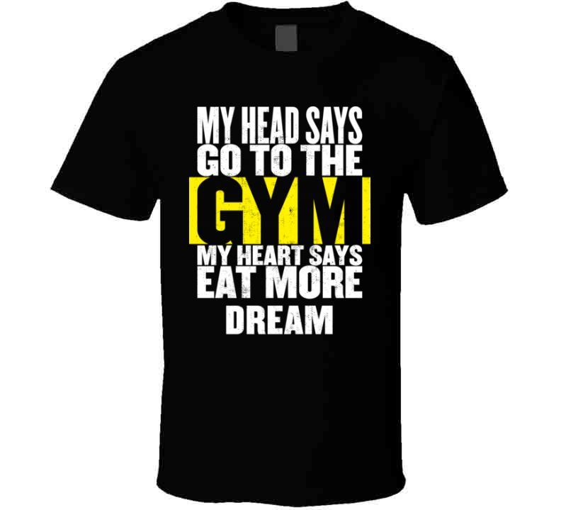 My Heart Says Eat More Dream Funny Food Gym T Shirt