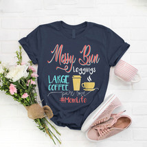 Messy Bun Leggings Large Coffee Mom Life T- Shirt Birthday Funny Ideas G... - $15.99+