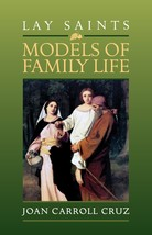 Lay Saints: Models of Family Life by Joan Carroll Cruz