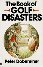 The Book of Golf Disasters Dobereiner, Peter - $3.71