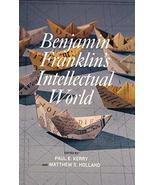 Benjamin Franklin's Intellectual World [Hardcover] Kerry, Paul E.; Holla... - $68.08