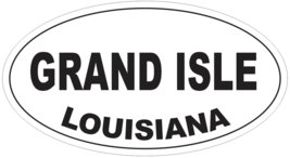 Grand Isle Louisiana Oval Bumper Sticker or Helmet Sticker D4049 - $1.39+