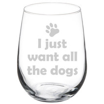 I Just Want All The Dogs Funny Stemmed / Stemless Wine Glass - $16.82+