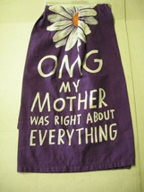 "Tea Towel By Primitives By Kathy, ""OMG My mother Was Right About Everyth... - $12.99"