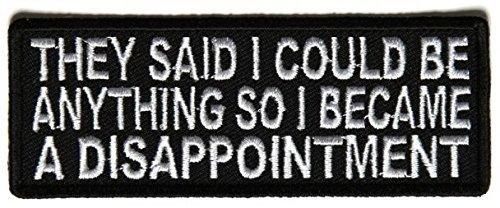 They Said I Could Be Anything So I Became A Disappointment Embroidered Patch - 4