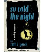 RARE! So Cold the Night By Ruth L. Yorck~ HC/DJ ~ First Editi0n 1948 - $24.99