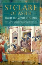 St. Clare of Assisi: Light From the Cloister by Bret Thoman, OFS