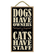 "Dogs Have Owners Cats Have Staff Sign Plaque 10"" x 5""  gift cat dog - $10.95"