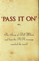 'Pass It On': The Story of Bill Wilson and How the A. A. Message Reached the Wor image 2