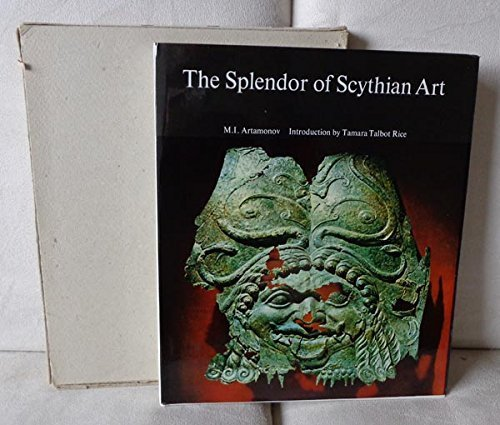 The Splendor of Scythian Art: Treasures from Scythia Tombs. [Unknown Binding] [J