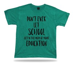 Don't let school get in the way of education American proverb Quote T shirt - $7.57