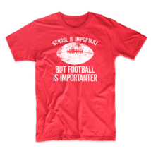 School Is Important But Football Is Importanter T-Shirt - $19.99+