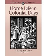 Home Life in Colonial Days [Paperback] [Mar 17, 1992] Earle, Alice Morse - $14.97