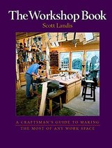 The Workshop Book: A Craftman's Guide to Making the Most of Any Work Spa... - $15.83