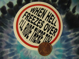 Hand made Decal sticker Round when Hell Freezes over I''l ride there too - $19.98