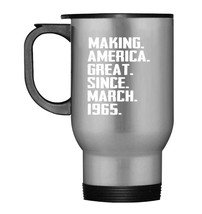 Making American Great Since March 1965 53rd Birthday Travel Mug - $21.99