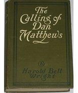 The Calling of Dan Matthews 1909 [Hardcover] Harold Bell Wright - $3.47