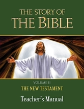 The Story of the Bible: Vol. II - The New Testament (Teacher's Manual)