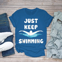 Swimming Funny Tee Just Keep Swimming Funny Swim Sport Swimmer Unisex - $15.99+