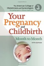 Your Pregnancy and Childbirth: Month to Month, Fifth Edition The American Colleg