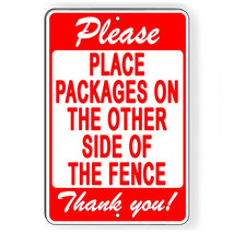 Please Place Packages On Other Side Of The Fence Metal Sign 5 SIZES SI173 - $7.42+