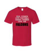 Real Women Love Football Smart Women Love The Falcons Fan  Woman Nfl T Shirt - $19.99