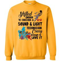 Crazy Enough To Be Love It T Shirt, Skilled Enough Sweatshirt - $16.99+