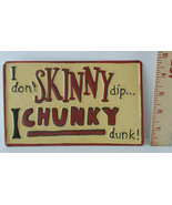 Wall Art I Don't Skinny Dip I Chunky Dunk Metal Wall Hanging  - $12.38