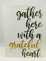 "Gather Here With A Grateful Heart Plaque Sign Hang Free Stand 7""x 5""x1.2... - $9.99"