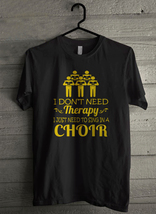 I Dont Need Therapy Just To Sing In A Choir - Custom Men's T-Shirt (4075) - $19.13+