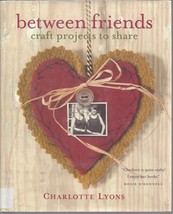 Between Friends Charlotte Lyons Hardcover Dustjacket in mylar crafts - $24.70