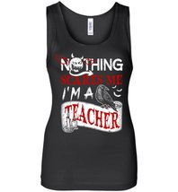 Nothing Scares Me I'm A Teacher Tank Top - $21.99+