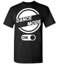 Dance Mode On  T-Shirt - $19.99+