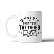365 Printing Greatest Tattooed Dad 11 Oz Ceramic Coffee Mug One-of-a-Kin... - $14.99