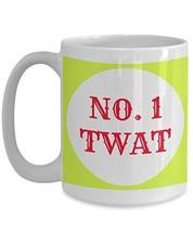 Twat Mug- No. 1 Twat - Pussy Cup - Funny Anniversary, Birthday, Holiday ... - $16.82