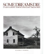 Some Dreams Die: Utah's Ghost Towns and Lost Treasures - $25.95