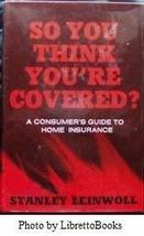 So you think you're covered: A consumer's guide to home insurance [Jan 01, 1977]