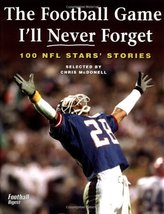 The Football Game I'll Never Forget: 100 NFL Stars' Stories [Paperback] ... - $8.42