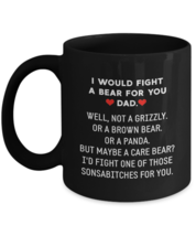 Dad Mug I Would Fight A Bear For You Dad Funny Coffee Mug Father's Day Gift - $19.79