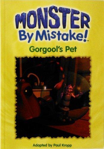 Gorgool's Pet (Monster by Mistake) Kropp, Paul