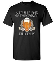 True Friend Of The Crown Dilly Dilly T-Shirt - $8.90+
