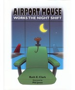 Airport Mouse Works the Nightshift Clark, Ruth - $15.03