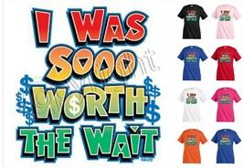I was sooo worth the wait T-shirt Children Kids Unisex Girl Boy Funny KP119 - $12.99