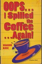 Oops I Spilled the Coffee Again [Jan 01, 1993] Rose, Sharon - $3.22